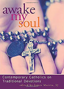 AWAKE MY SOUL CONTEMPORARY CATHOLICS ON TRADITIONAL DEVOTIONS