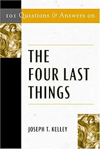 101 QUESTIONS & ANSWERS ON THE FOUR LAST THINGS