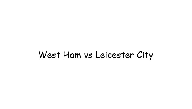 West Ham vs Leicester City