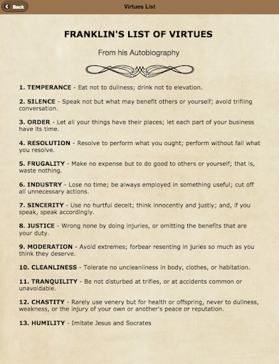 13 virtues of ben franklin essay Dear ben franklin, i have read your writings just like every one of your posterities and have found them very useful in my journey to becoming a better man.