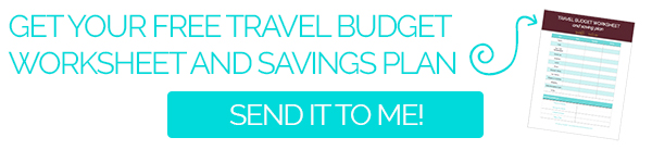 Click here to download your free travel budget worksheet and savings plan!