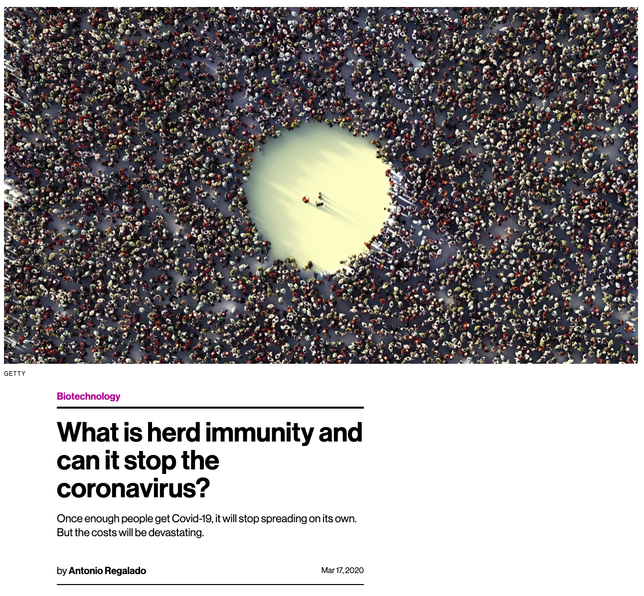What Is Herd Immunity and Can It Stop the Coronavirus? Once enough people get COVID-19, it will stop spreading on its own. But the costs will be devastating. by Antonio Regalado, MIT Technology Review