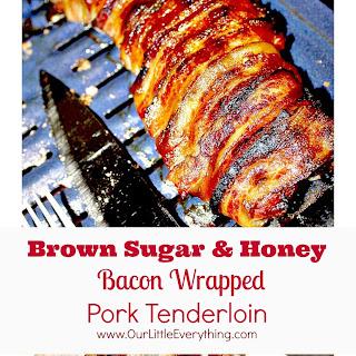 Brown Sugar and Honey Bacon Wrapped Pork Tenderloin.