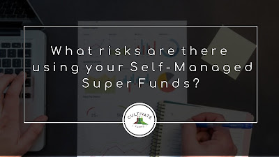 What risks are there using your Self-Managed Super Funds?