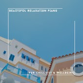 Beautiful Relaxation Piano For Chill Out & Wellbeing