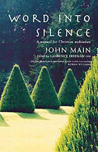 WORDS INTO SILENCE: A MANUAL FOR CHRISTIAN MEDITATION