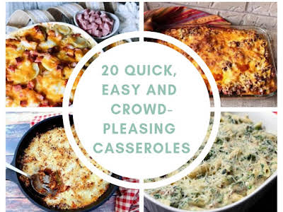20 Quick, Easy and Crowd-Pleasing Casseroles