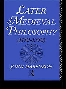 LATER MADIEVAL PHILOSOPHY (1150-1350)