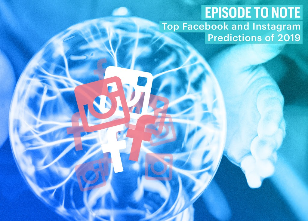 episode to note: top facebook and instagram predictions of 2019