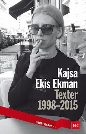 Kajsa Ekis Ekman : Texter 1998-2015