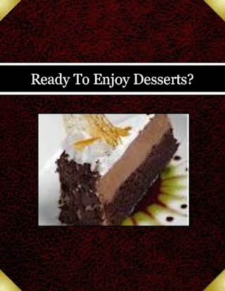 Ready To Enjoy Desserts?