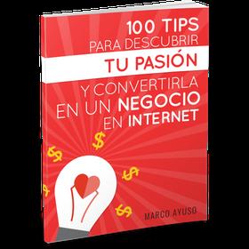 100 Tips Para Descubrir Tu Pasión Y Convertirla En Un Negocio En Internet