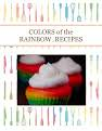 COLORS of the RAINBOW..RECIPES