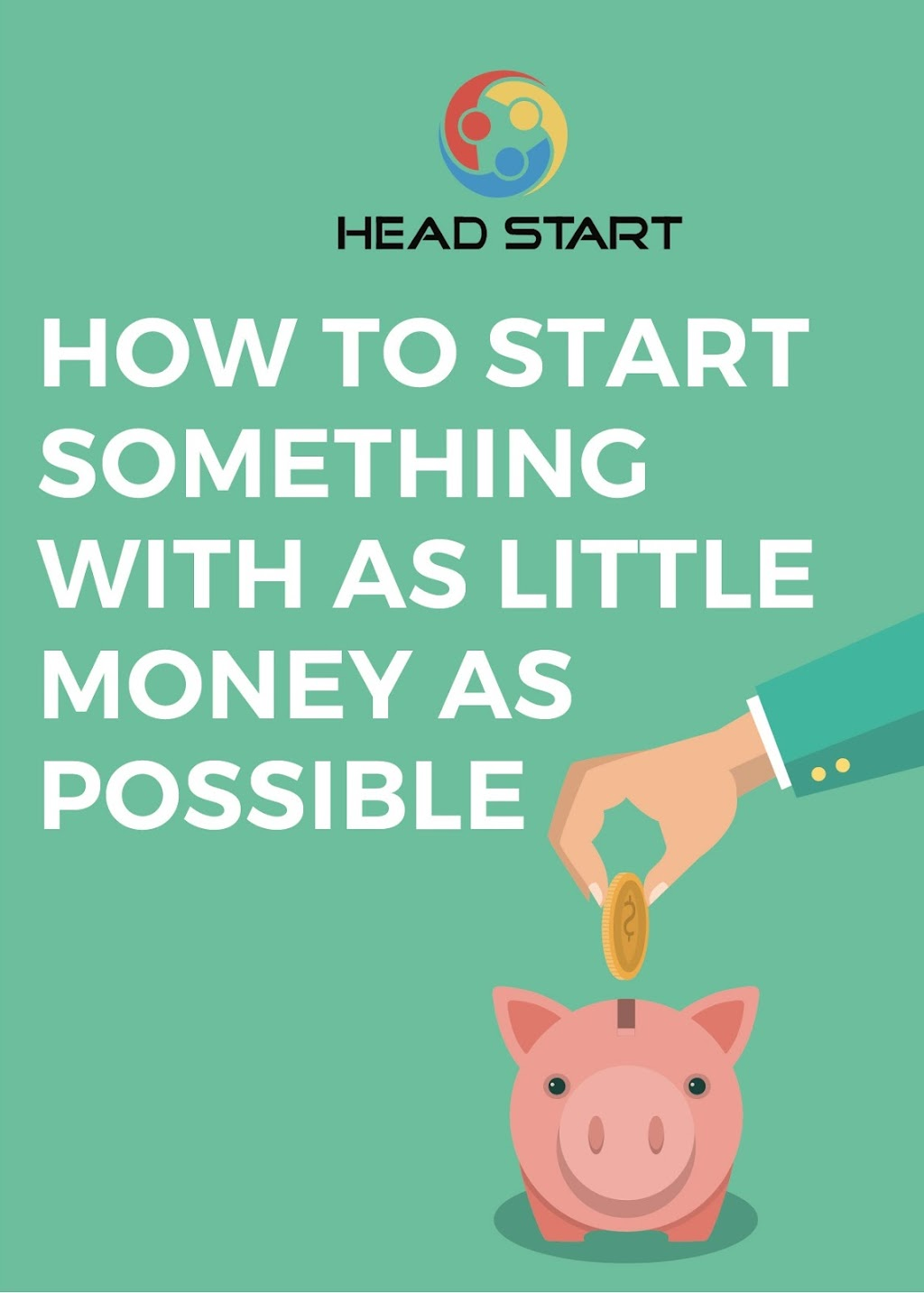 How to Start Something with as Little Money as Possible Head Start Guide