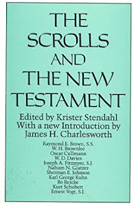 THE SCROLLS AND THE NEW TESTAMENT