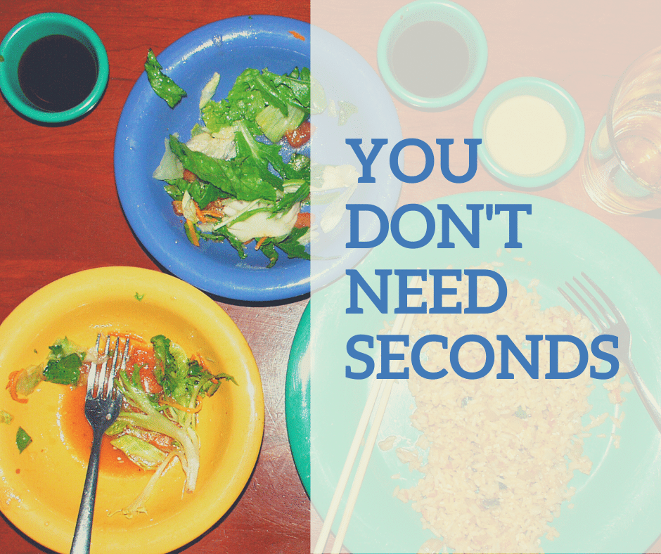 You don't need seconds.