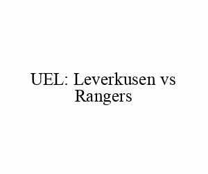 UEL: Leverkusen vs Rangers