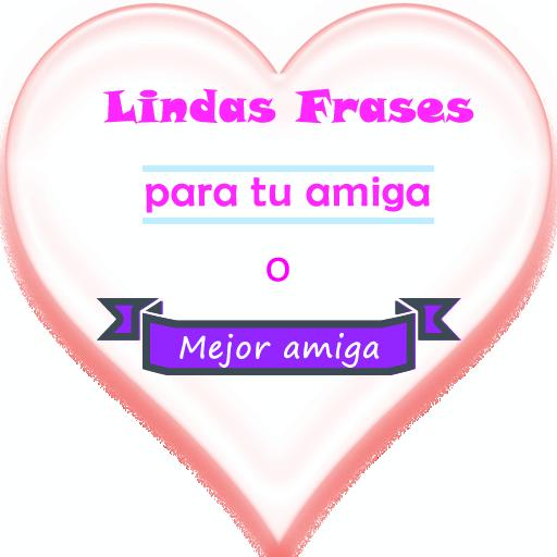 Lindas Frases para tu Amiga
