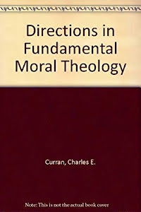 DIRECTIONS IN FUNDAMENTAL MORAL THEOLOGY