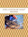 """JUST A TOUCH OF   """"GOLD"""" RECIPES"""