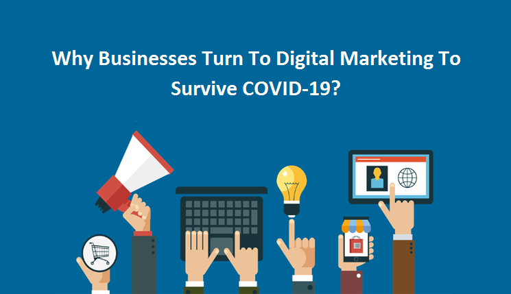 Why Businesses Turn To Digital Marketing To Survive COVID-19?