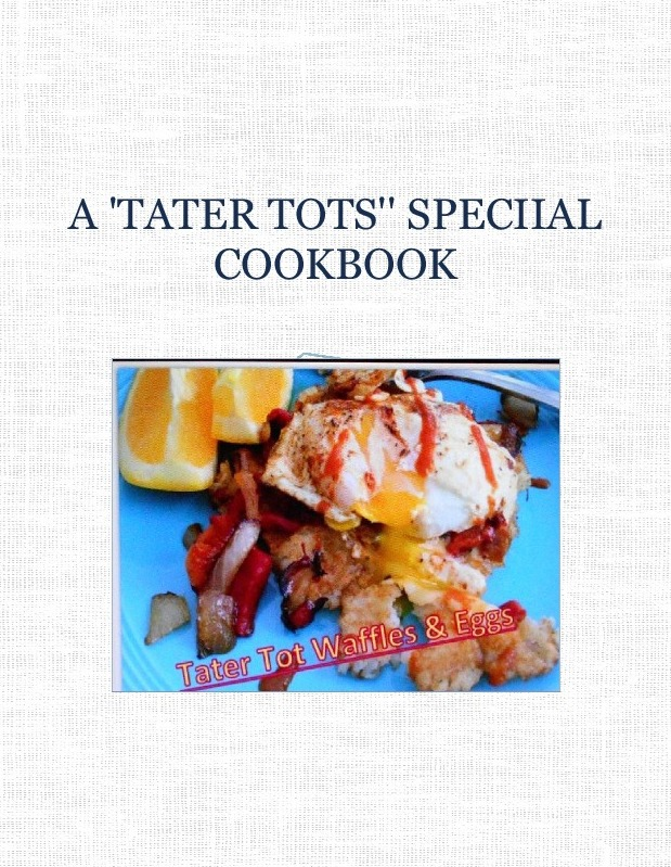 A 'TATER TOTS''  SPECIIAL COOKBOOK