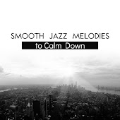 Smooth Jazz Melodies to Calm Down – Soothing Sounds to Relax, Peaceful Jazz Music, Instrumental Melodies