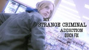 My Strange Criminal Addiction: Quick Fix thumbnail