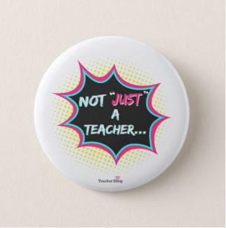 Not 'Just' A Teacher Badge