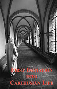 FIRST INITIATION INTO THE CARTHUSIAN LIFE