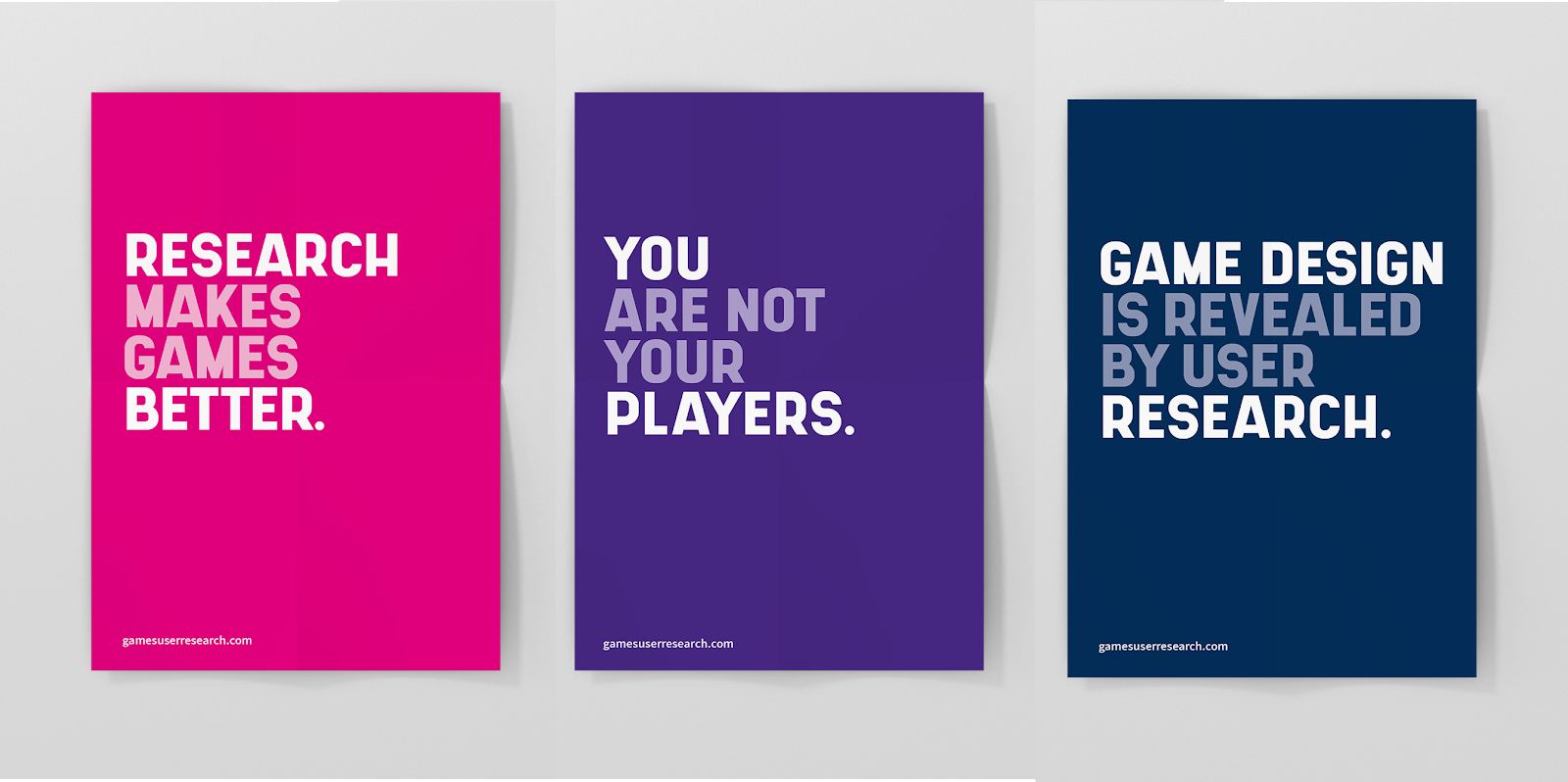 """Three games user research posters. """"Research Makes Games Better"""", """"You are not your players"""" and """"Game design is revealed by user research""""."""