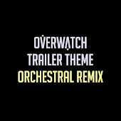 Overwatch Trailer Theme 2016 (Orchestral Remix)