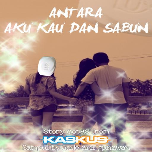 Antara Aku, Kau dan Sabun (Kaskus sfth) file APK for Gaming PC/PS3/PS4 Smart TV