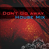 Don't Go Away (House Mix)