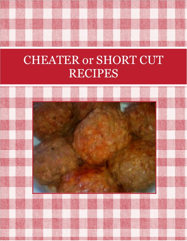 CHEATER or SHORT CUT  RECIPES