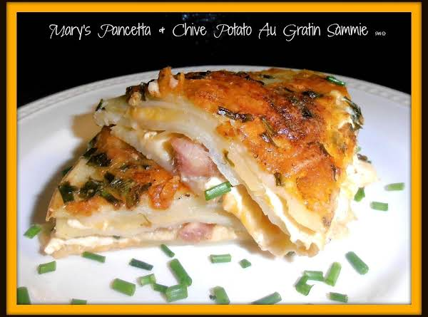 Mary's Pancetta & Chive Potato Au Gratin Sammie Recipe
