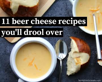 11 Beer Cheese Recipes You'll Drool Over