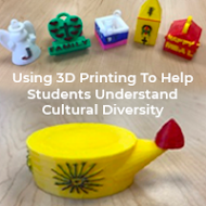 Using 3D Printing To Help Students Understand Cultural Diversity