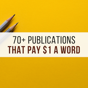 These 70+ Publications Pay $1 a Word- And They're Looking