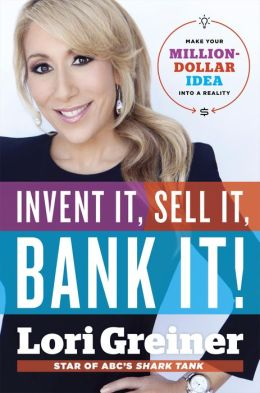 "Lori Greiner's New Book ""Invent It, Sell it, Bank it!"" Teaches You How To Create A Product Step-By-Step"