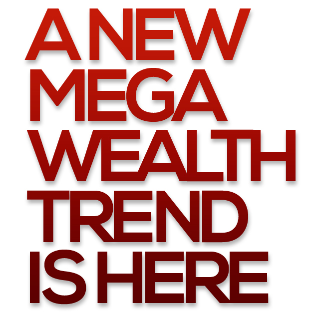 A New Mega Wealth Trend is Here