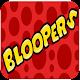 Bloopers Videos