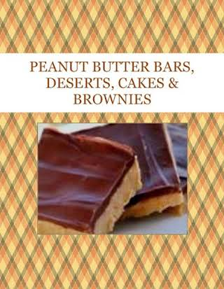 PEANUT BUTTER  BARS, DESERTS, CAKES & BROWNIES