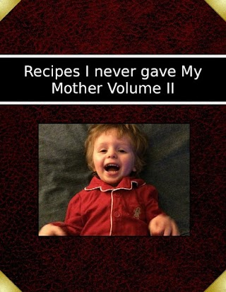 Recipes I never gave My Mother Volume II