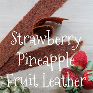 Strawberry Pineapple Fruit Leather - Complete With Hidden Veggies.