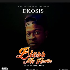 DKosis - Bless My Hustle Via: 9jaflaver.com Upload Your Music Free