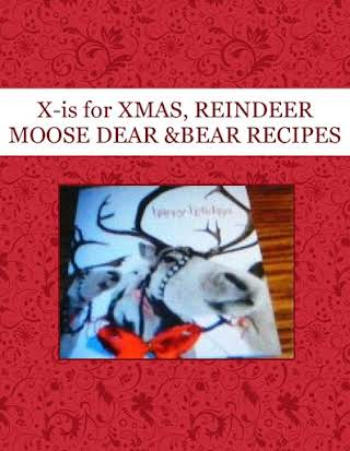 X-is for XMAS, REINDEER MOOSE DEAR &BEAR RECIPES