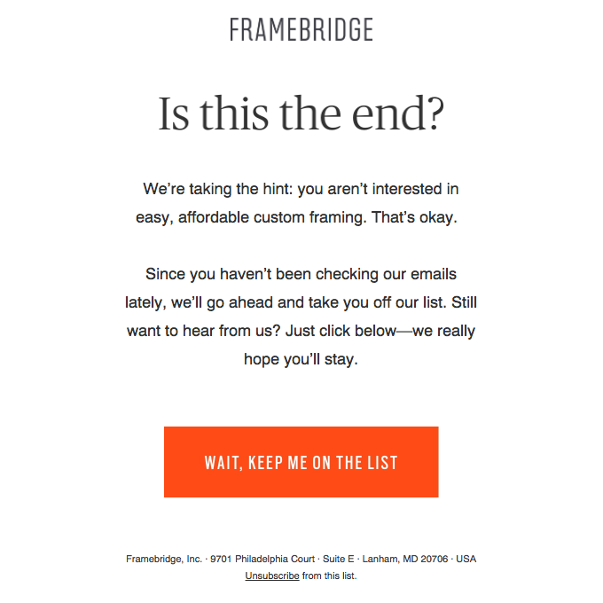 If all else fails, send a regret email. This type of re-engagement email is your last effort at trying to re-engage your customer and must thus be crafted carefully.