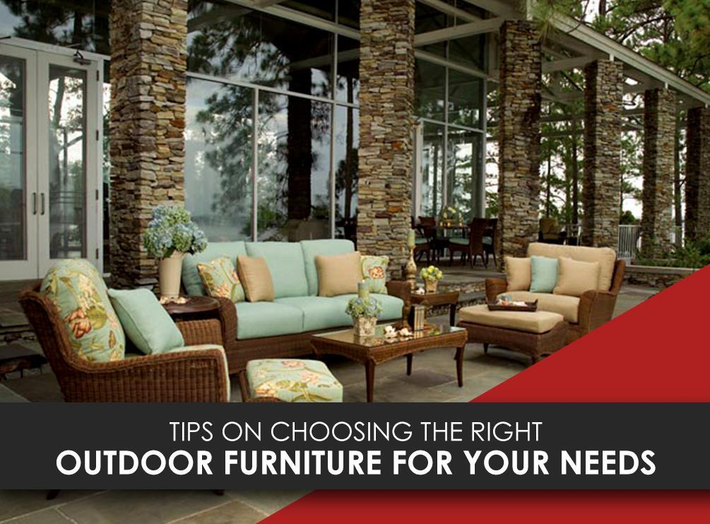 Tips On Choosing The Right Outdoor Furniture For Your Needs