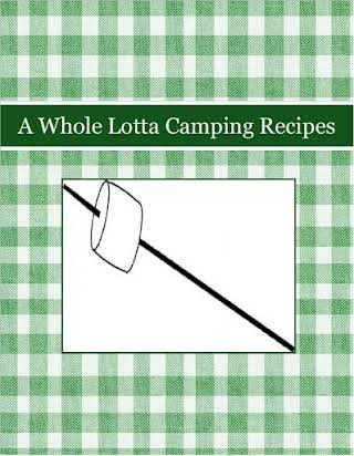 A Whole Lotta Camping Recipes